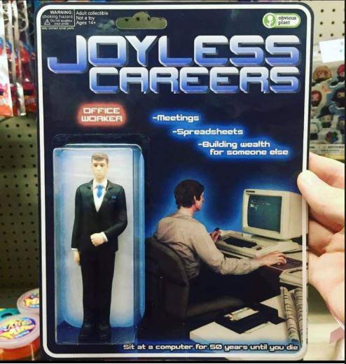 Joyless Careers™ Office Worker Inaction Figure. Meetings! Spreadsheets! Building wealth for someone else! Sit ad a computer for 50 years until you die.