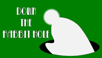 "Stylized light gray rabbit headed down into a black hole on a green background with the text ""Down the Rabbit Hole"" in white letters."