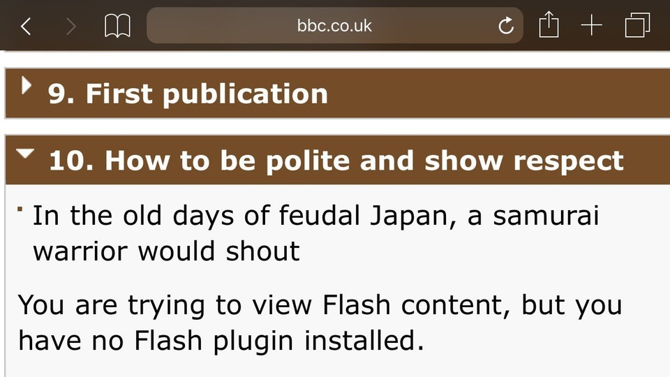 """How to be polite and show respect  """"In the old days of feudal Japan, a samurai warrior would shout  You are trying to view Flash content, but you  have no Flash plugin installed."""